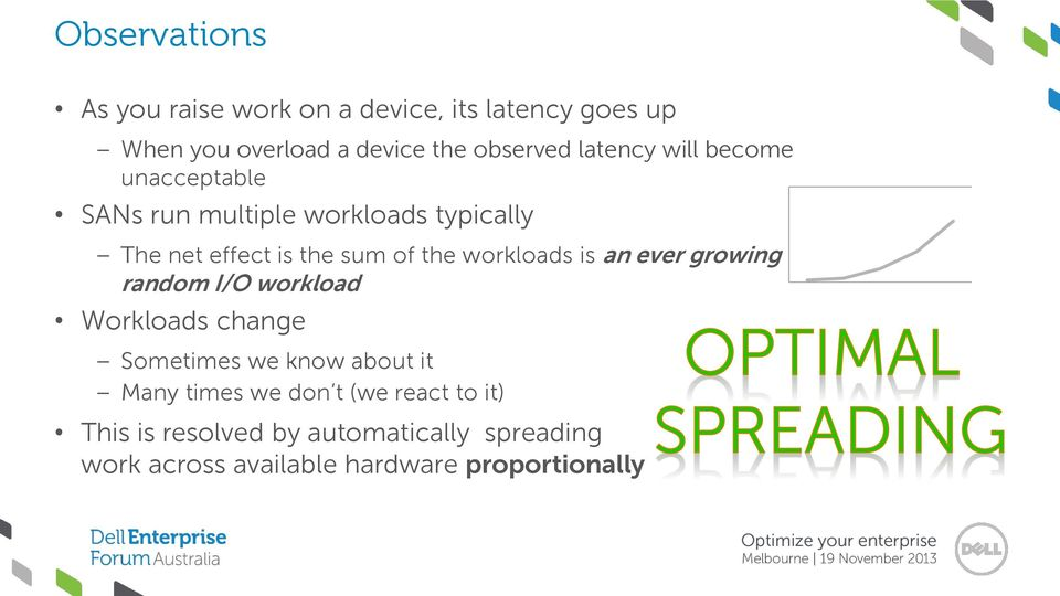 workloads is an ever growing random I/O workload Workloads change Sometimes we know about it Many times we