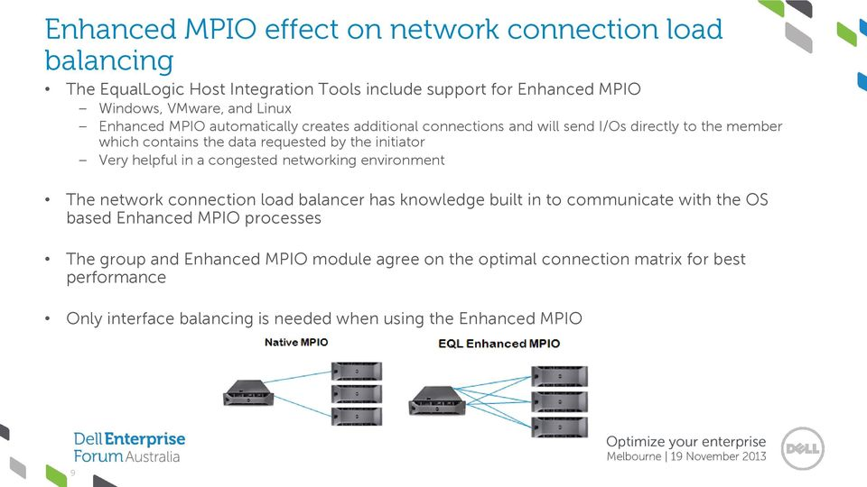 helpful in a congested networking environment The network connection load balancer has knowledge built in to communicate with the OS based Enhanced MPIO
