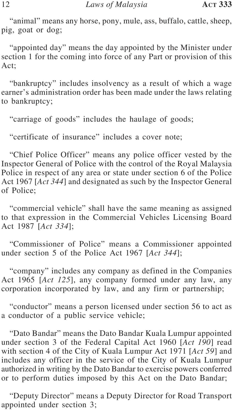 of goods includes the haulage of goods; certificate of insurance includes a cover note; Chief Police Officer means any police officer vested by the Inspector General of Police with the control of the