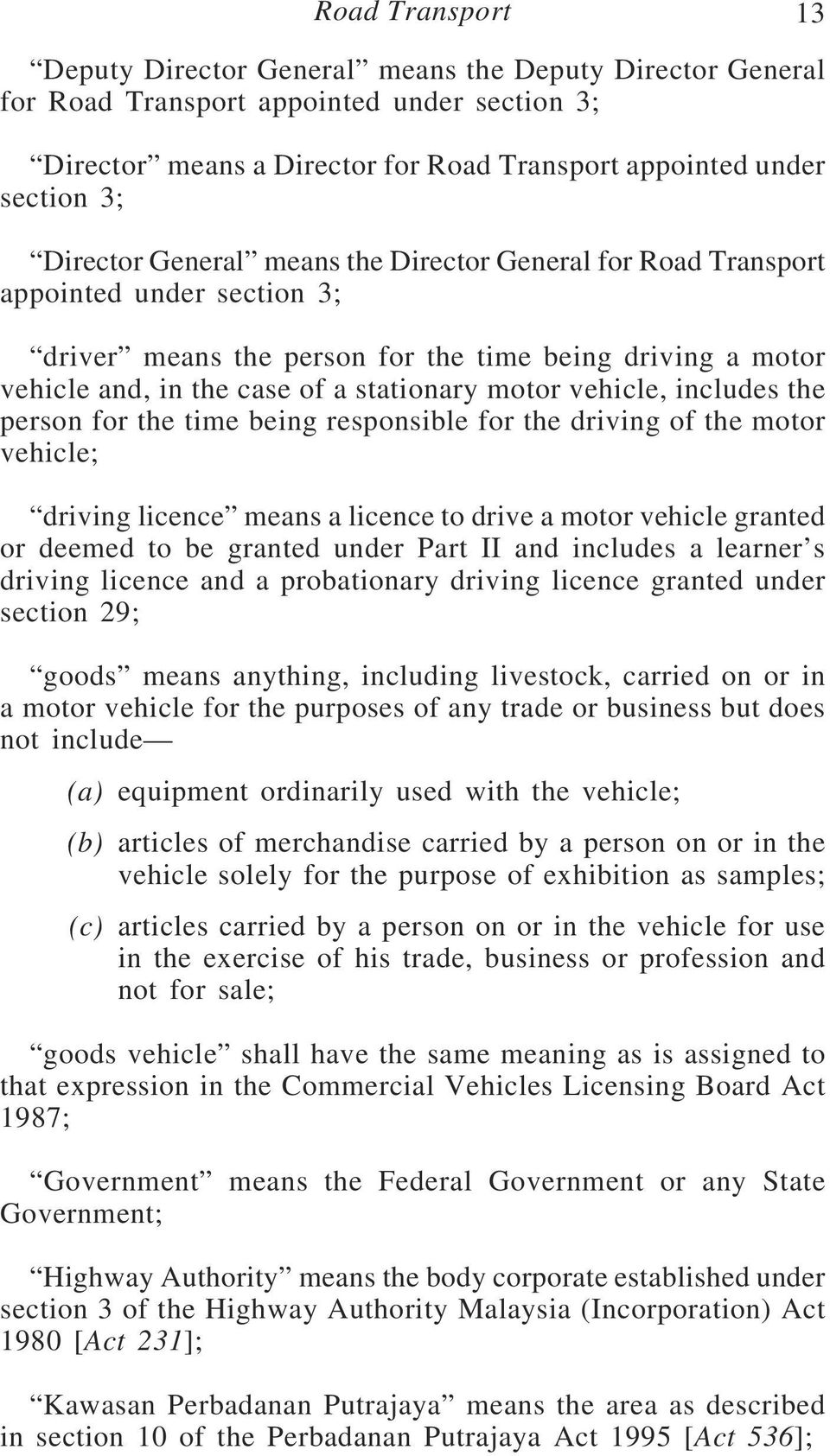 vehicle, includes the person for the time being responsible for the driving of the motor vehicle; driving licence means a licence to drive a motor vehicle granted or deemed to be granted under Part