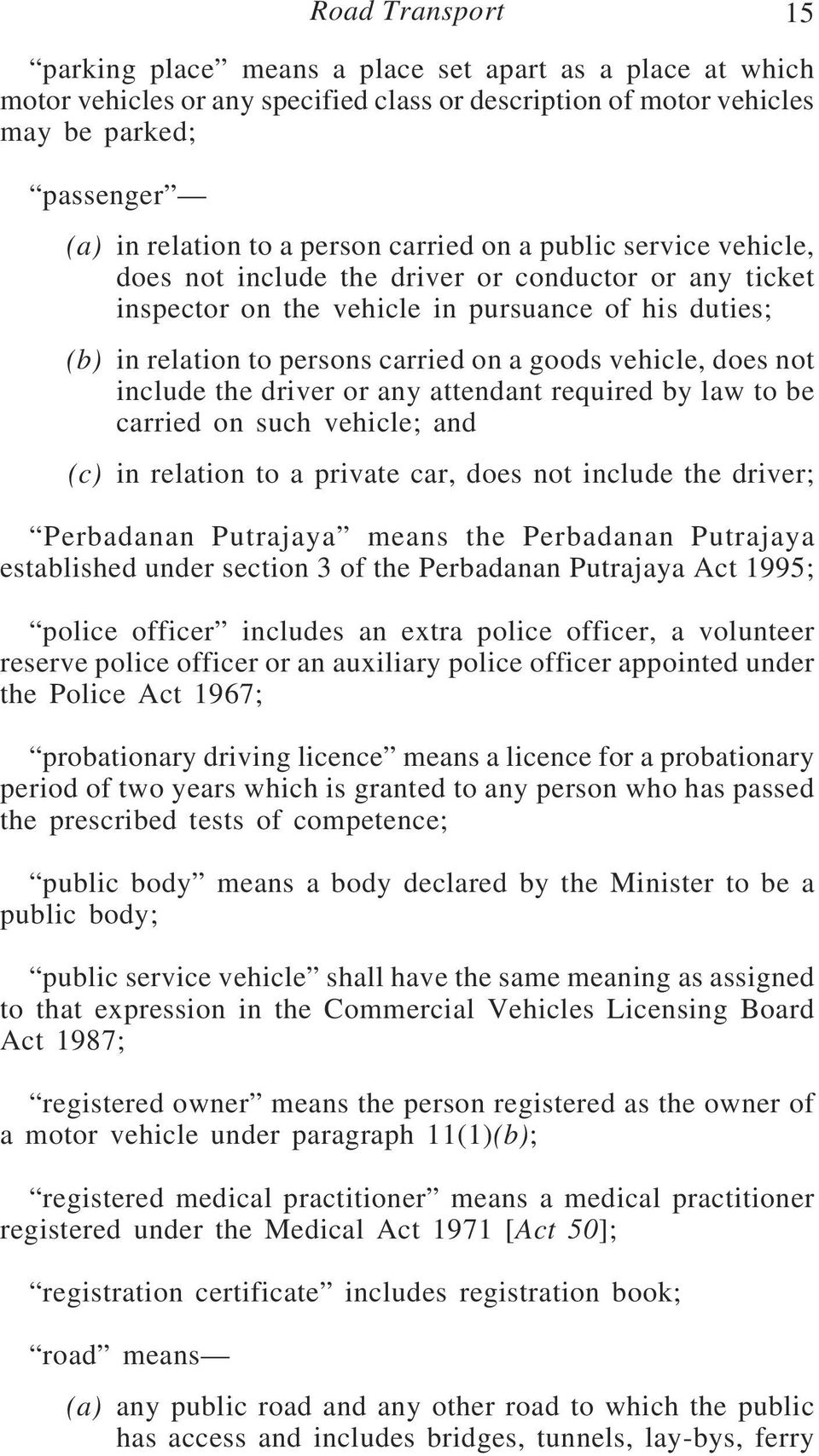 does not include the driver or any attendant required by law to be carried on such vehicle; and (c) in relation to a private car, does not include the driver; Perbadanan Putrajaya means the