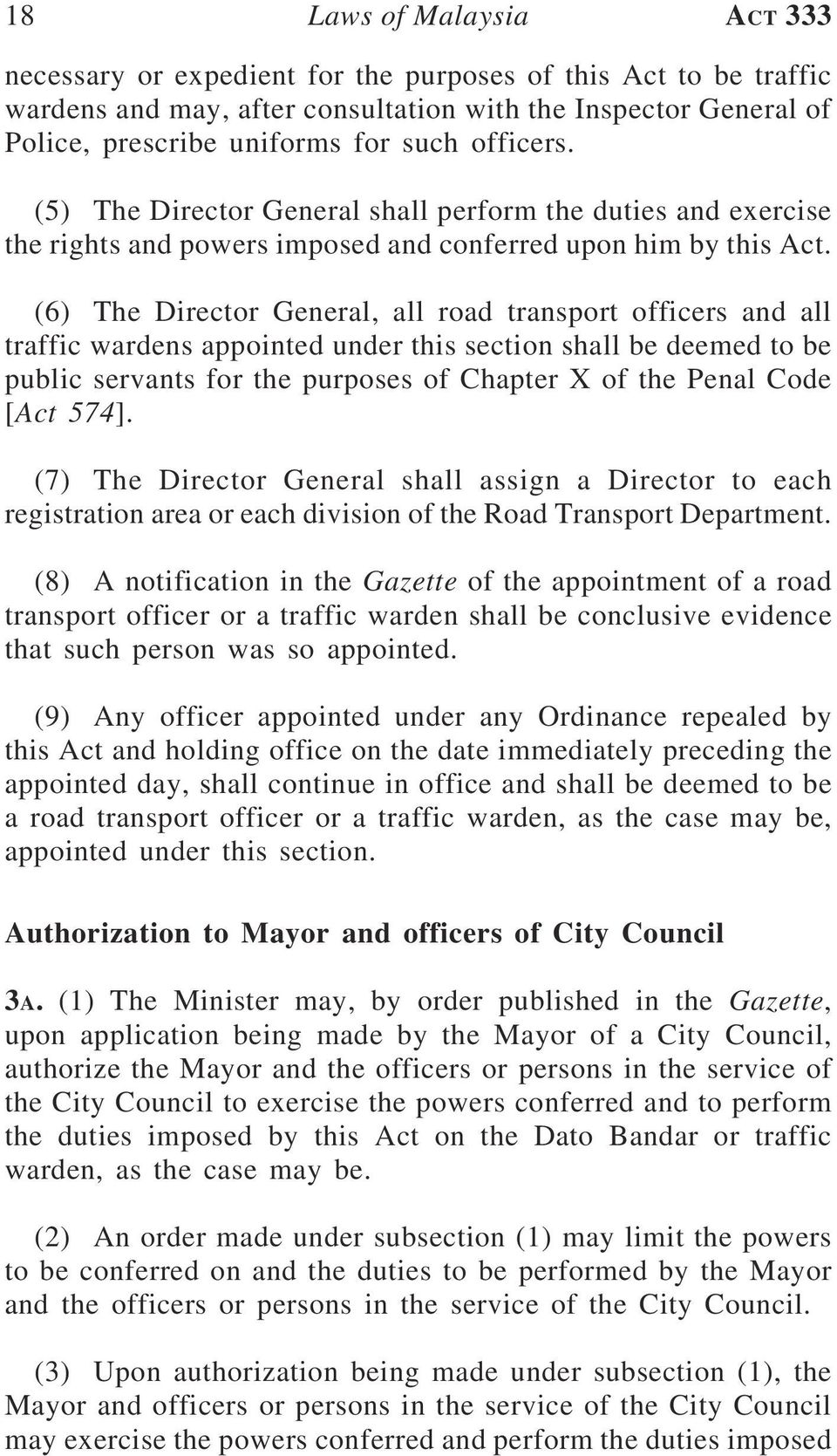 (6) The Director General, all road transport officers and all traffic wardens appointed under this section shall be deemed to be public servants for the purposes of Chapter X of the Penal Code [Act