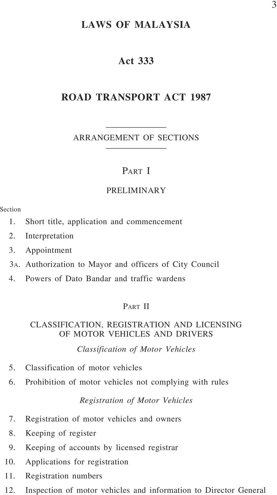 Powers of Dato Bandar and traffic wardens PART II CLASSIFICATION, REGISTRATION AND LICENSING OF MOTOR VEHICLES AND DRIVERS Classification of Motor Vehicles 5.