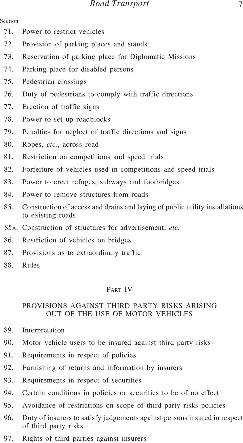 Penalties for neglect of traffic directions and signs 80. Ropes, etc., across road 81. Restriction on competitions and speed trials 82. Forfeiture of vehicles used in competitions and speed trials 83.