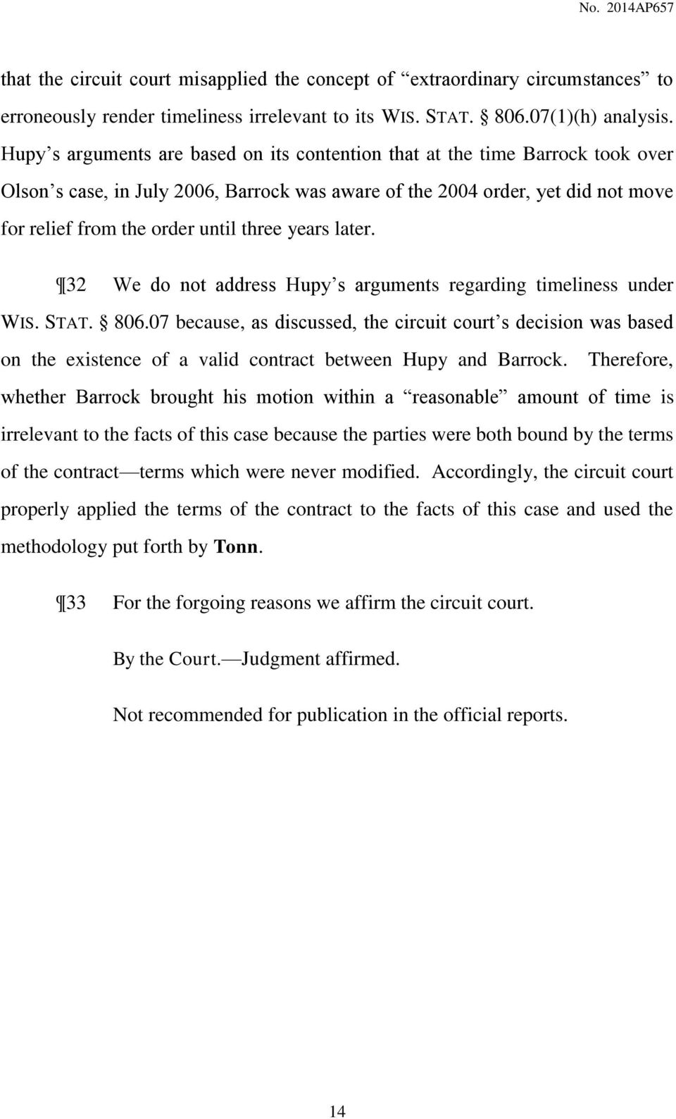 years later. 32 We do not address Hupy s arguments regarding timeliness under WIS. STAT. 806.