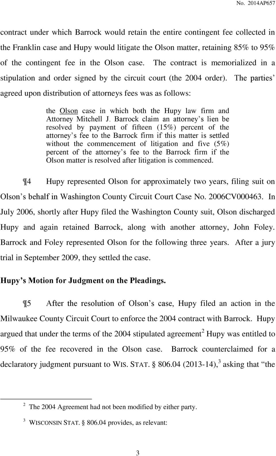 The parties agreed upon distribution of attorneys fees was as follows: the Olson case in which both the Hupy law firm and Attorney Mitchell J.