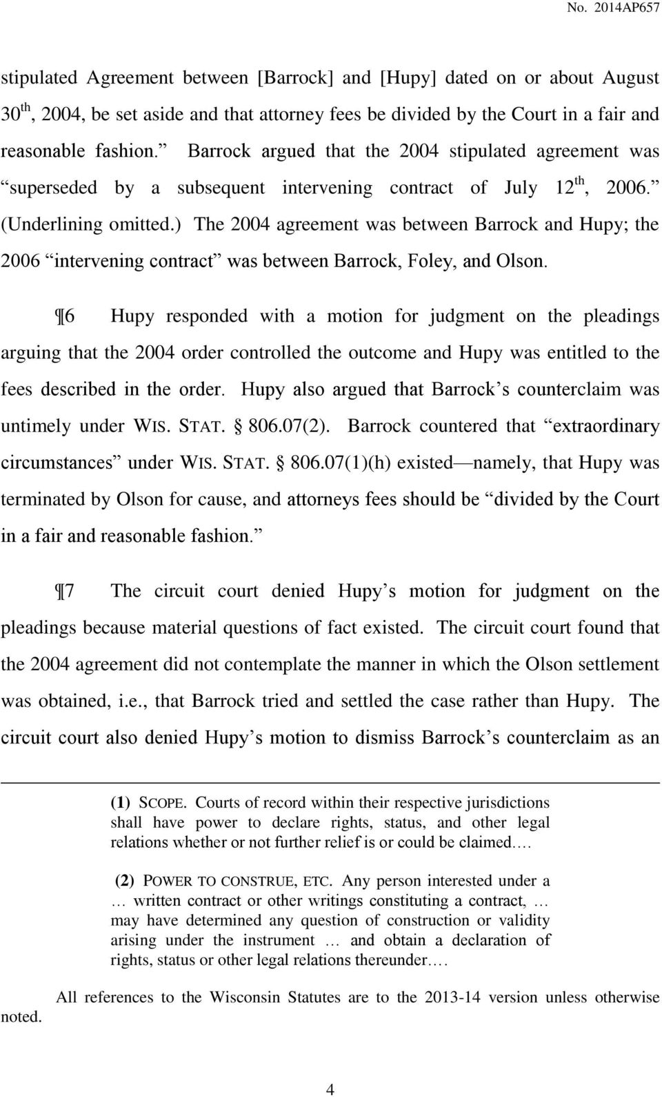 ) The 2004 agreement was between Barrock and Hupy; the 2006 intervening contract was between Barrock, Foley, and Olson.