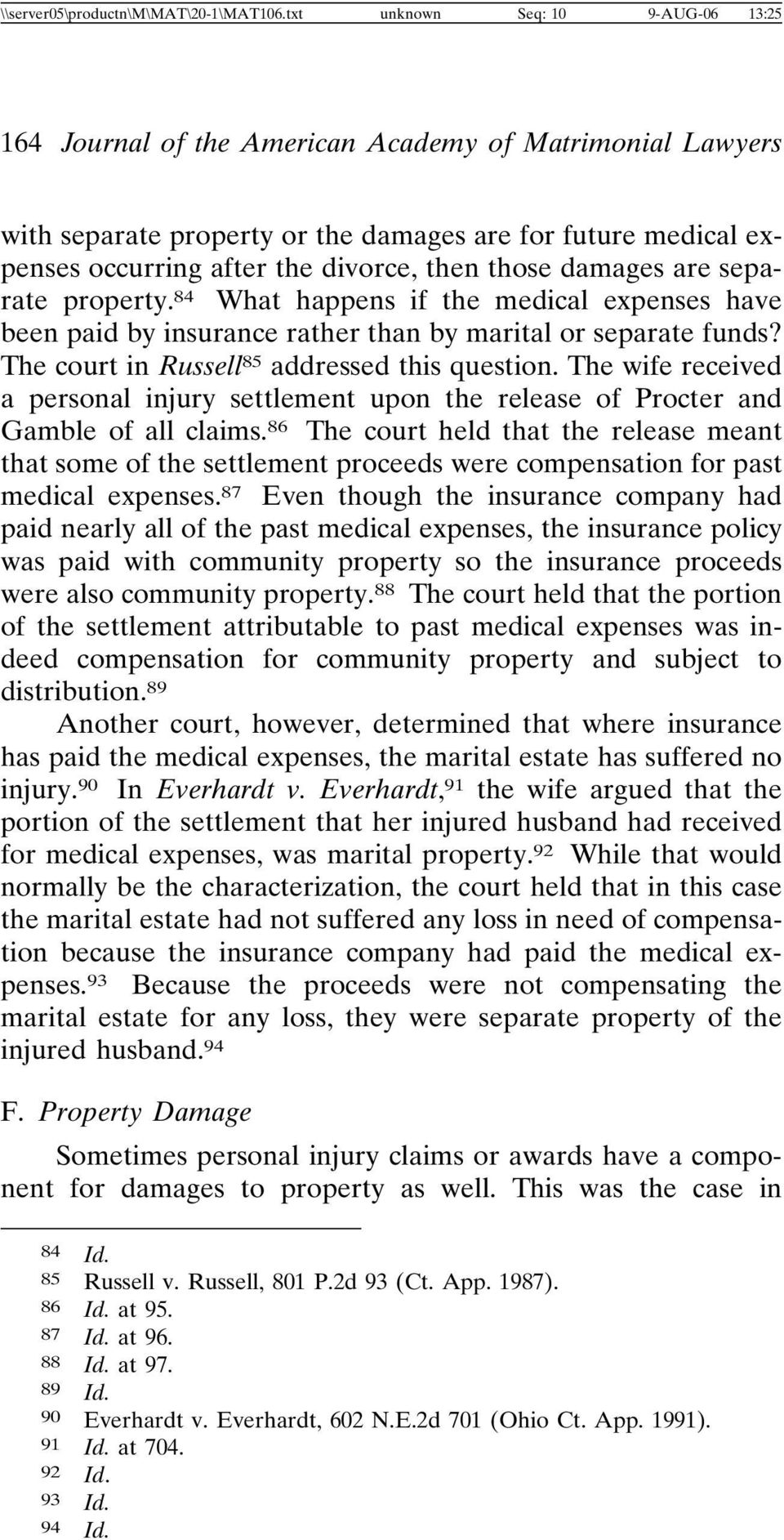 those damages are separate property. 84 What happens if the medical expenses have been paid by insurance rather than by marital or separate funds? The court in Russell 85 addressed this question.