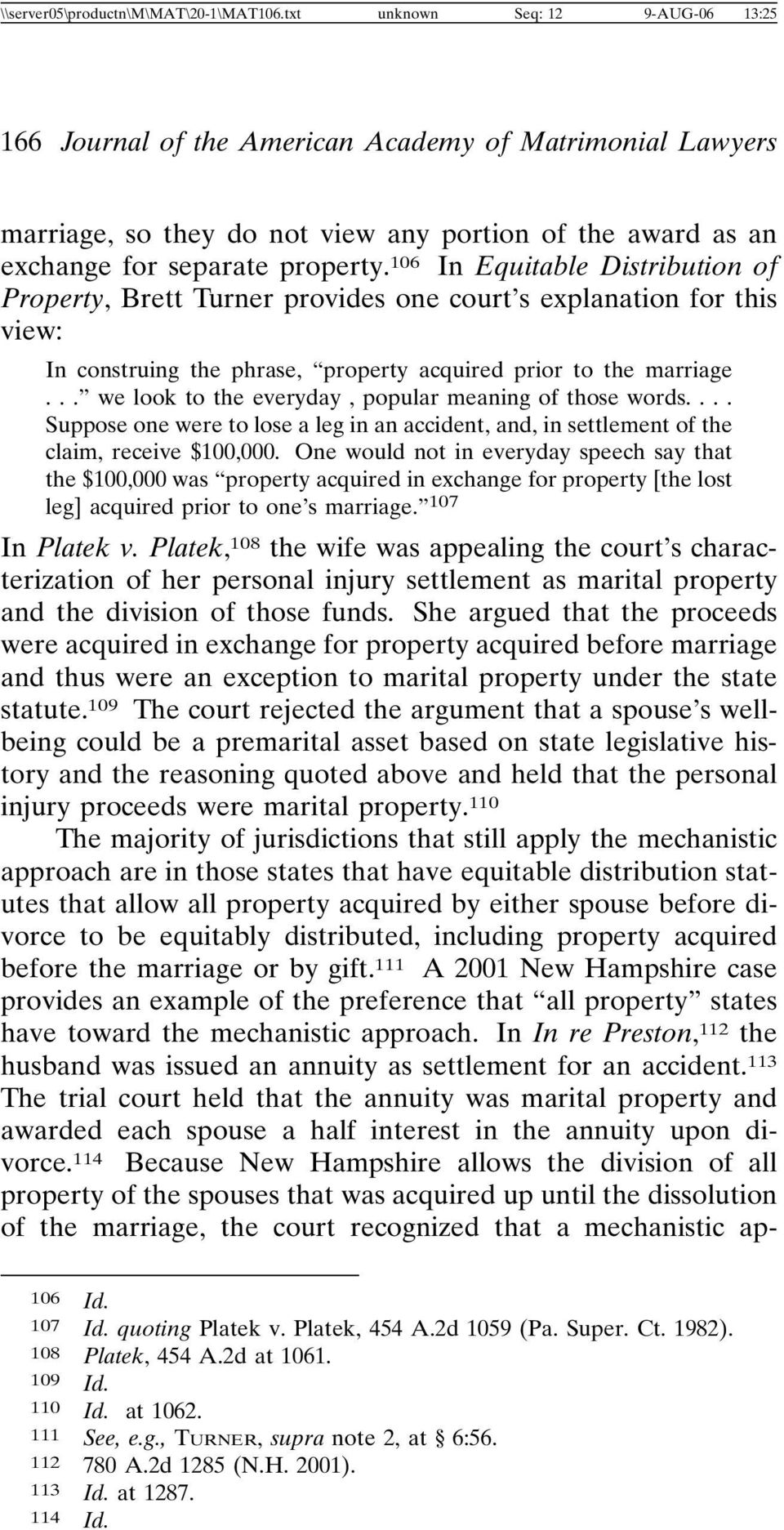 106 In Equitable Distribution of Property, Brett Turner provides one court s explanation for this view: In construing the phrase, property acquired prior to the marriage.