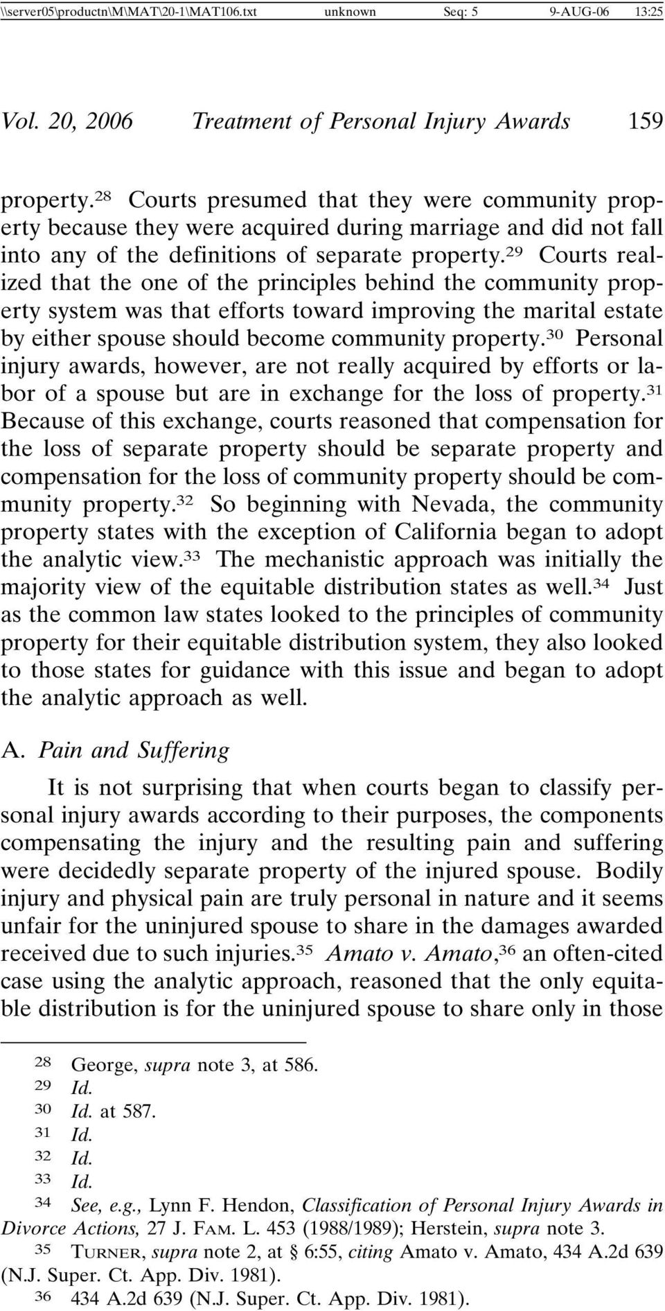 29 Courts realized that the one of the principles behind the community property system was that efforts toward improving the marital estate by either spouse should become community property.