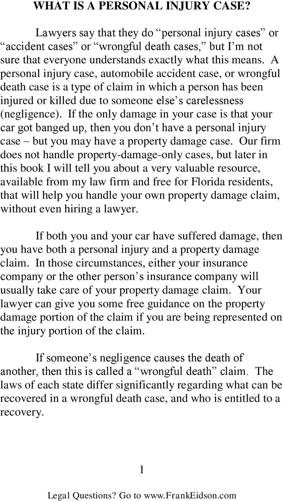 If the only damage in your case is that your car got banged up, then you don t have a personal injury case but you may have a property damage case.