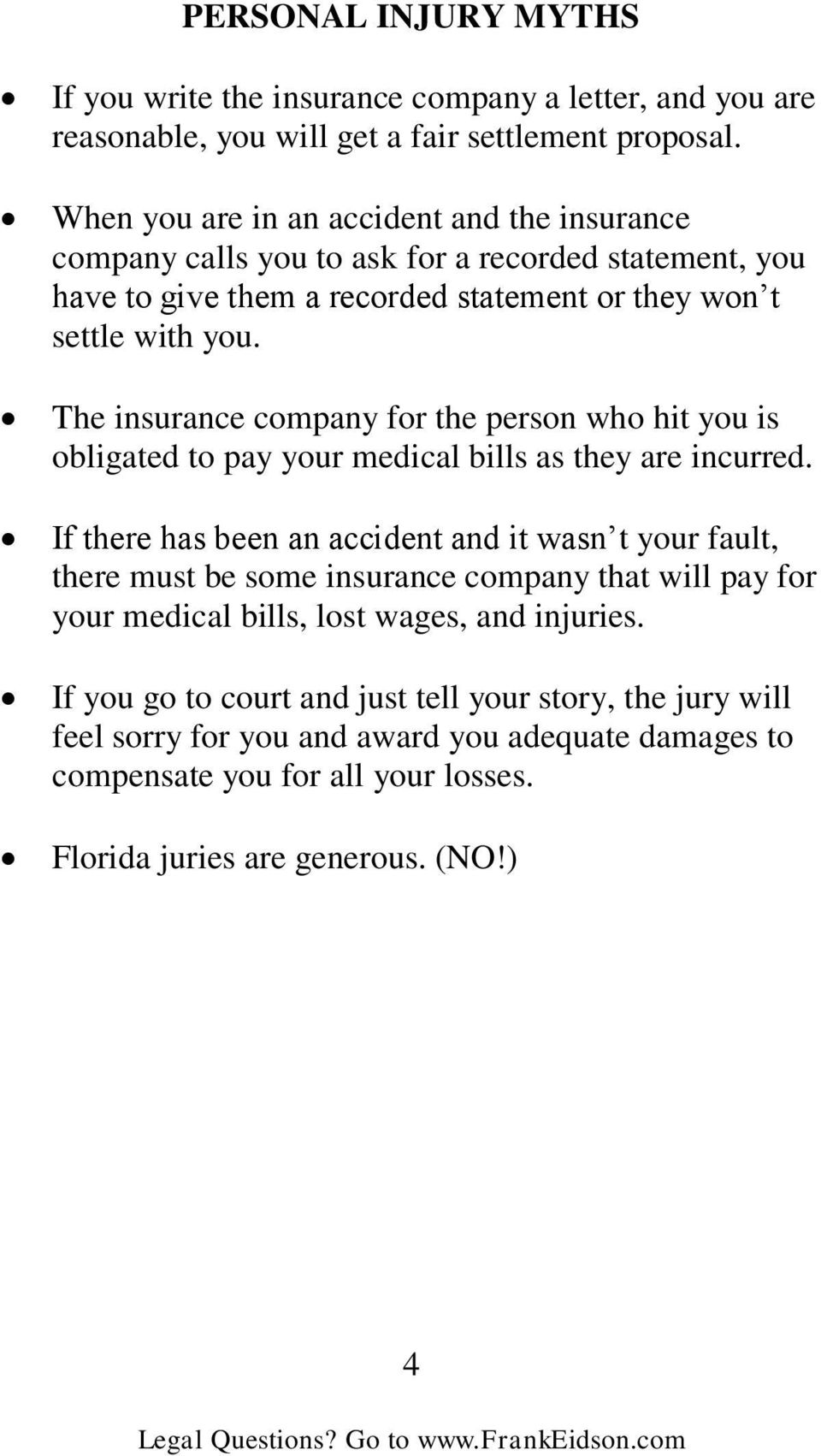 The insurance company for the person who hit you is obligated to pay your medical bills as they are incurred.