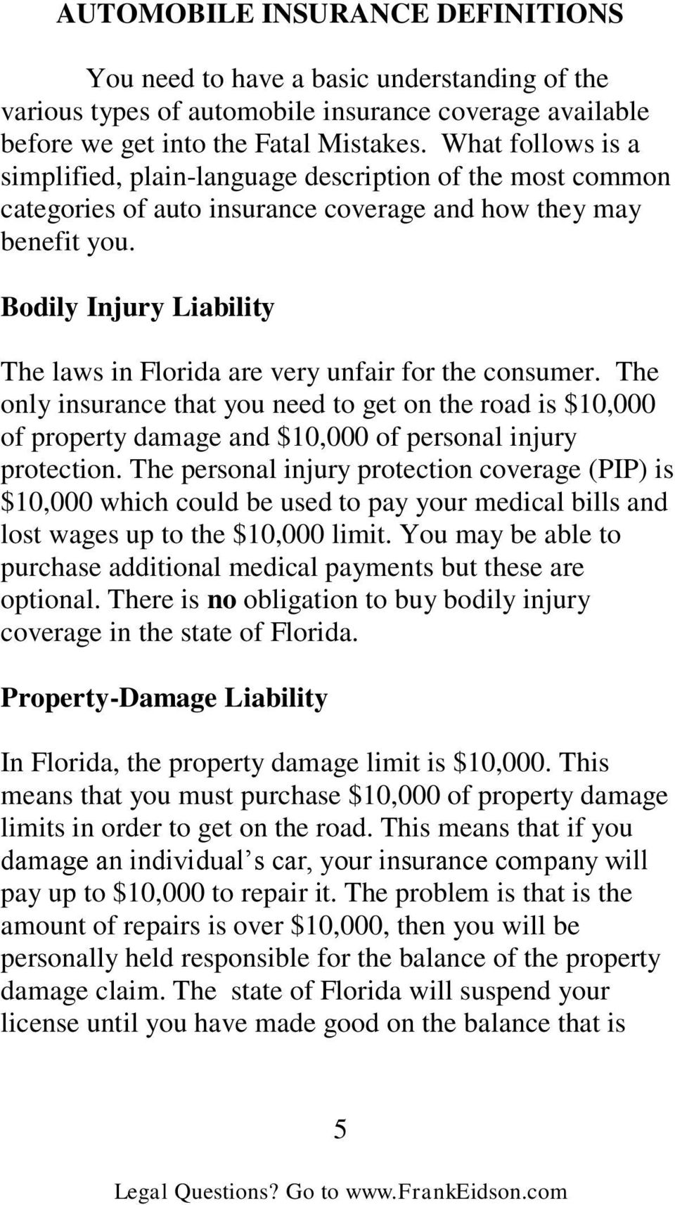 Bodily Injury Liability The laws in Florida are very unfair for the consumer.