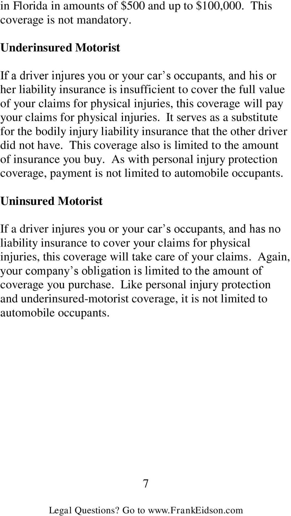 will pay your claims for physical injuries. It serves as a substitute for the bodily injury liability insurance that the other driver did not have.