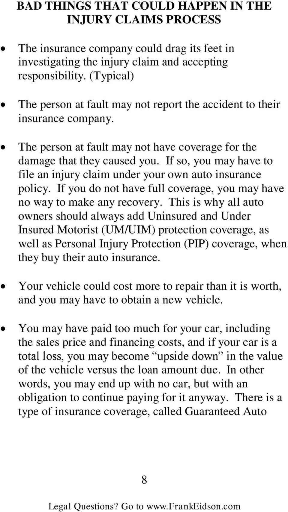 If so, you may have to file an injury claim under your own auto insurance policy. If you do not have full coverage, you may have no way to make any recovery.