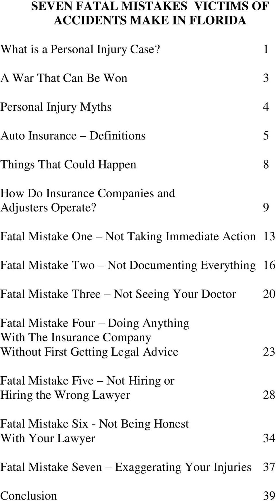 9 Fatal Mistake One Not Taking Immediate Action 13 Fatal Mistake Two Not Documenting Everything 16 Fatal Mistake Three Not Seeing Your Doctor 20 Fatal Mistake Four