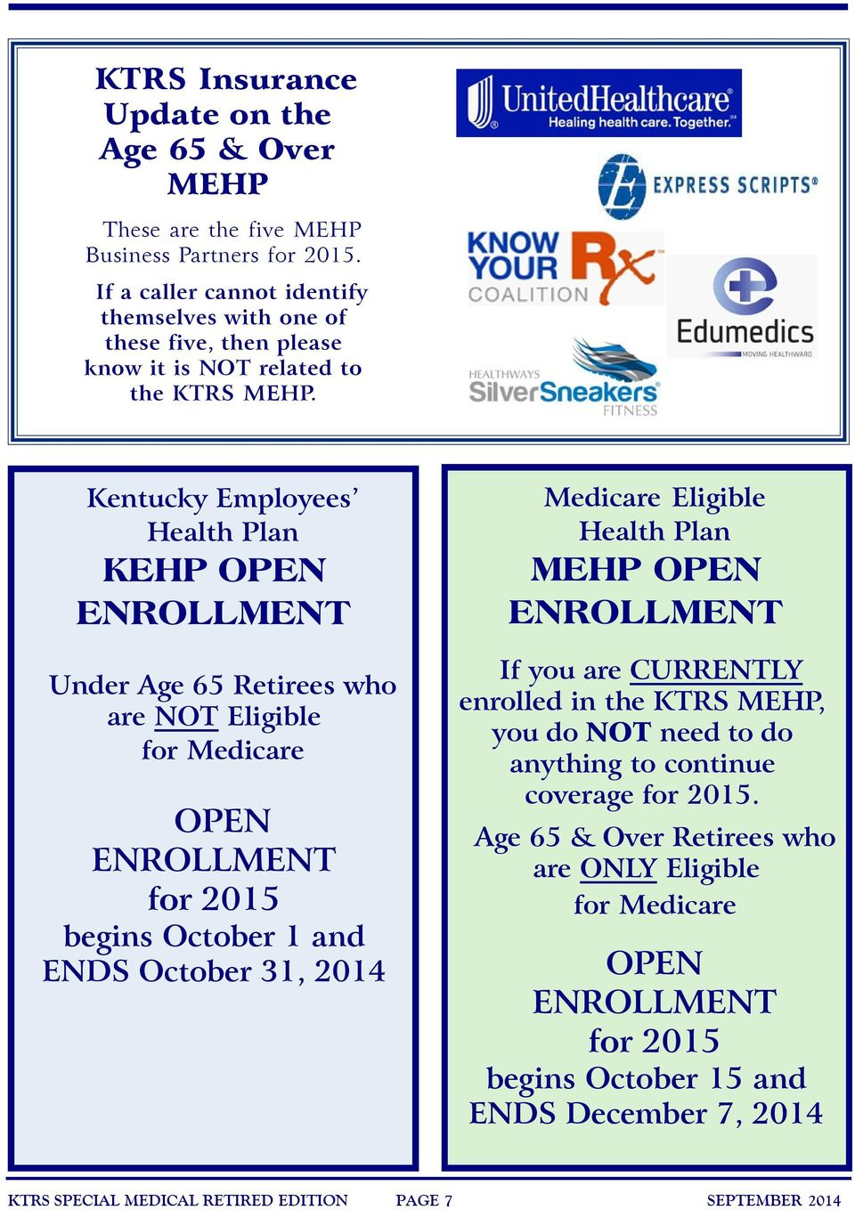Kentucky Employees Health Plan KEHP OPEN Under Age 65 Retirees who are NOT Eligible for Medicare OPEN for 2015 begins October 1 and ENDS October 31, 2014 Medicare Eligible