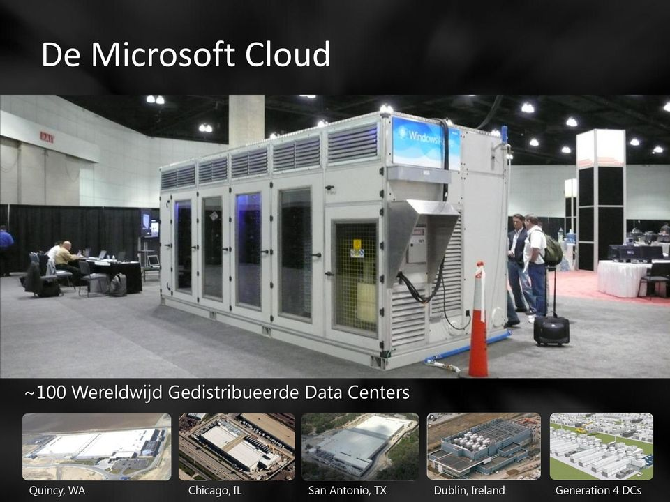 Containers Scaleability ~100 Wereldwijd Gedistribueerde Data Centers IT-Pac (Pre-Assembled