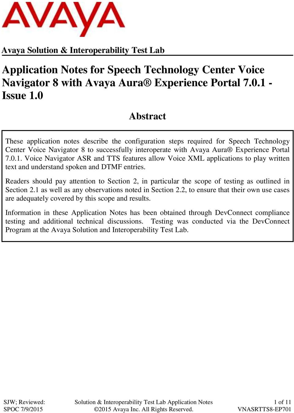 Voice Navigator ASR and TTS features allow Voice XML applications to play written text and understand spoken and DTMF entries.