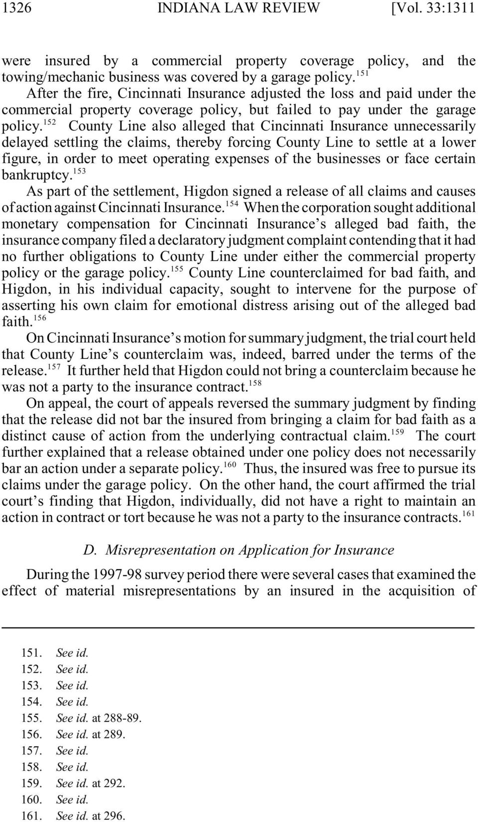 County Line also alleged that Cincinnati Insurance unnecessarily delayed settling the claims, thereby forcing County Line to settle at a lower figure, in order to meet operating expenses of the