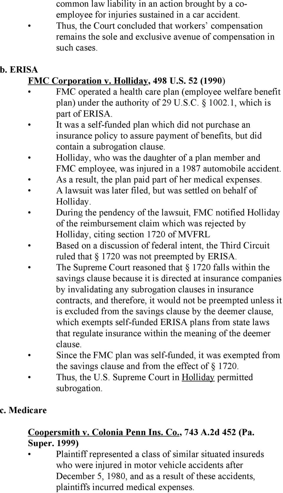 FMC Corporation v. Holliday, 498 U.S. 52 (1990) FMC operated a health care plan (employee welfare benefit plan) under the authority of 29 U.S.C. 1002.1, which is part of ERISA.