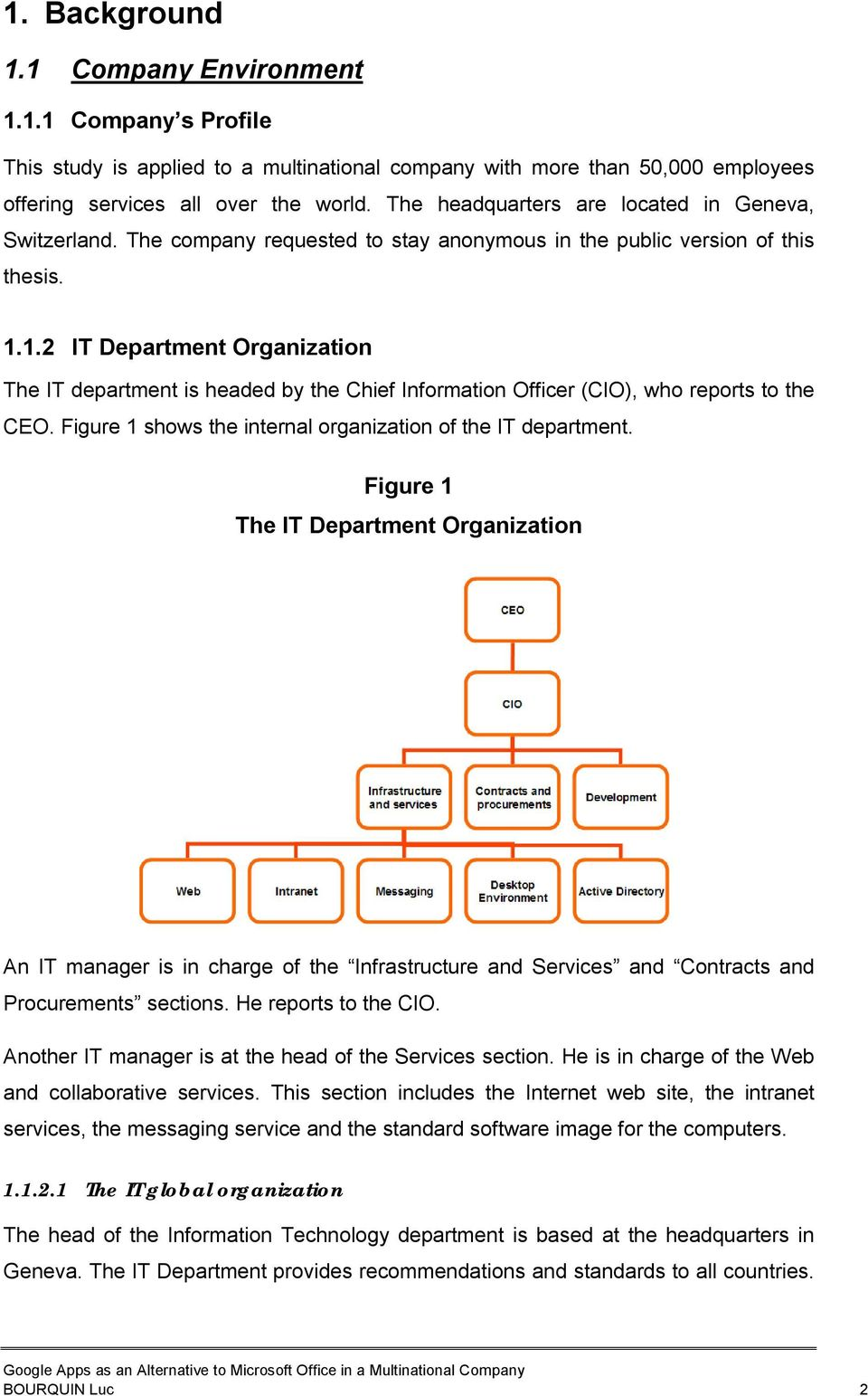 1.2 IT Department Organization The IT department is headed by the Chief Information Officer (CIO), who reports to the CEO. Figure 1 shows the internal organization of the IT department.