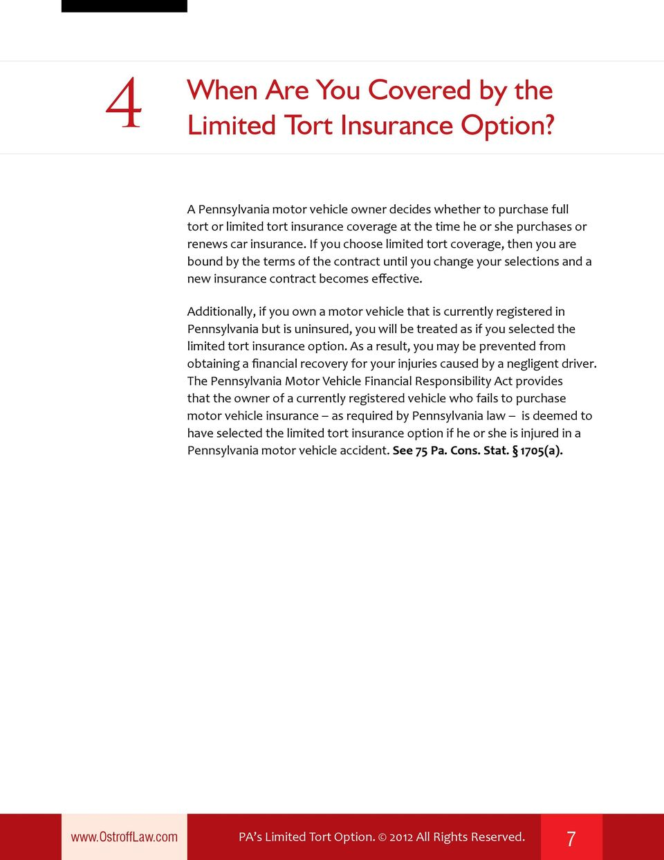 If you choose limited tort coverage, then you are bound by the terms of the contract until you change your selections and a new insurance contract becomes effective.