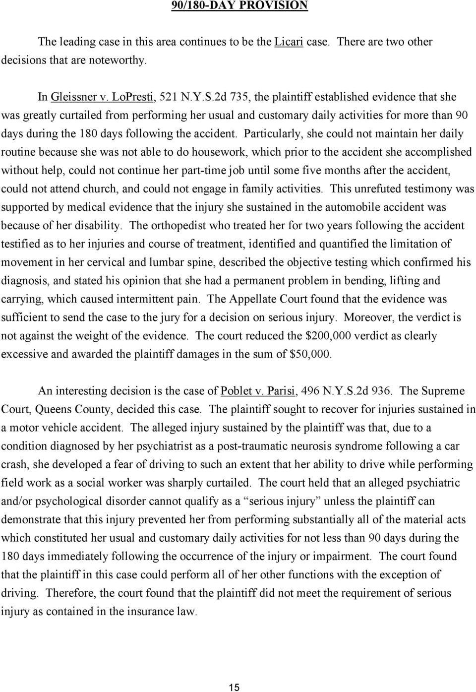 2d 735, the plaintiff established evidence that she was greatly curtailed from performing her usual and customary daily activities for more than 90 days during the 180 days following the accident.