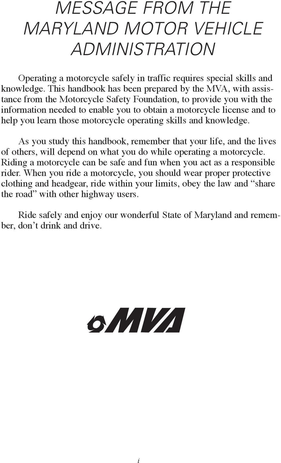 you learn those motorcycle operating skills and knowledge. As you study this handbook, remember that your life, and the lives of others, will depend on what you do while operating a motorcycle.