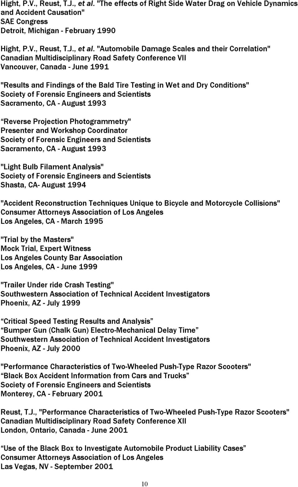 "Multidisciplinary Road Safety Conference VII Vancouver, Canada - June 1991 ""Results and Findings of the Bald Tire Testing in Wet and Dry Conditions"" Sacramento, CA - August 1993 Reverse Projection"