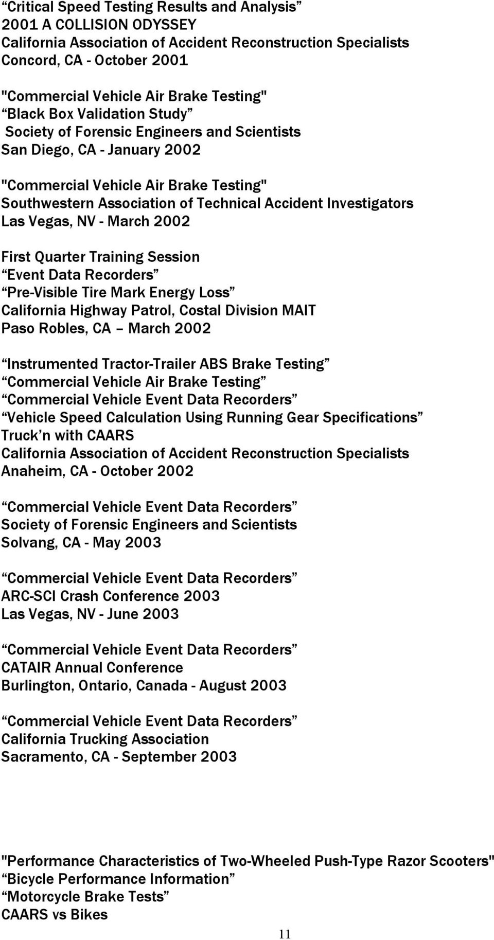Energy Loss California Highway Patrol, Costal Division MAIT Paso Robles, CA March 2002 Instrumented Tractor-Trailer ABS Brake Testing Commercial Vehicle Air Brake Testing Vehicle Speed Calculation