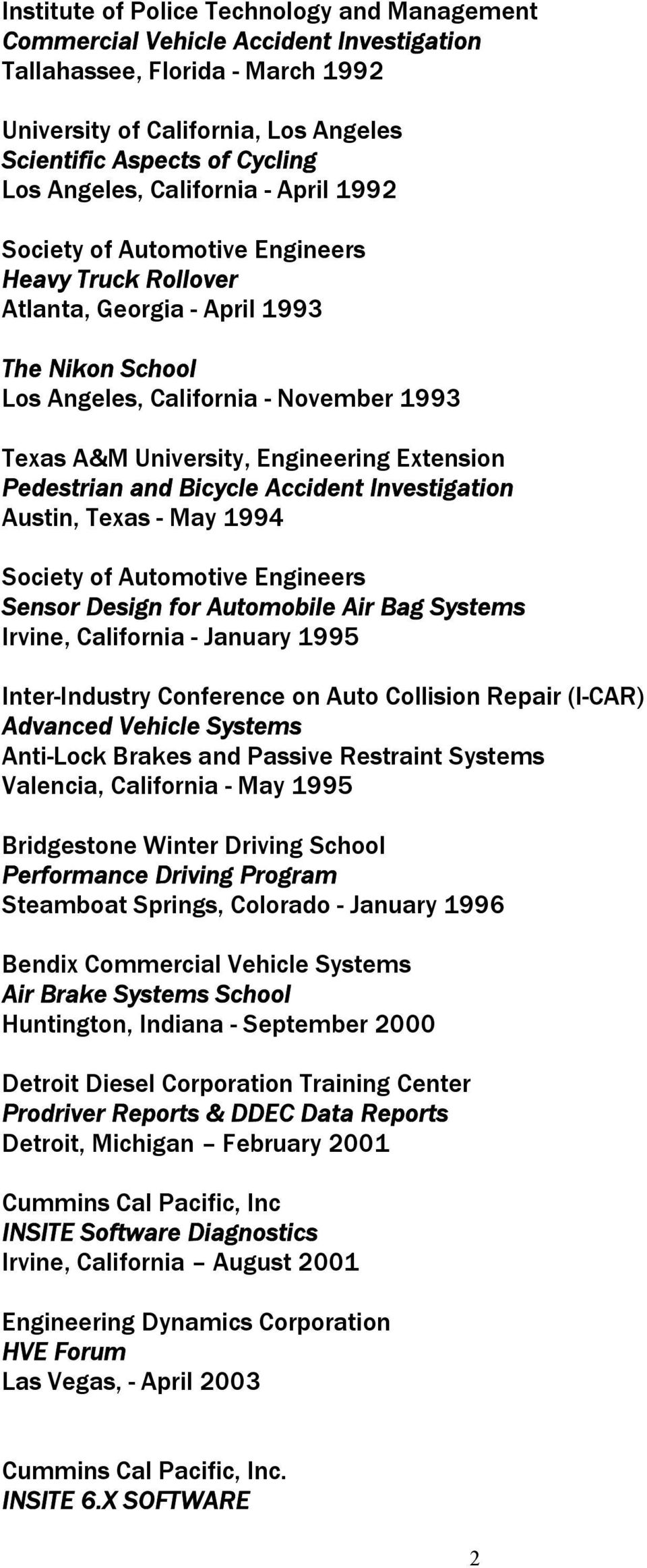 Engineering Extension Pedestrian and Bicycle Accident Investigation Austin, Texas - May 1994 Society of Automotive Engineers Sensor Design for Automobile Air Bag Systems Irvine, California - January