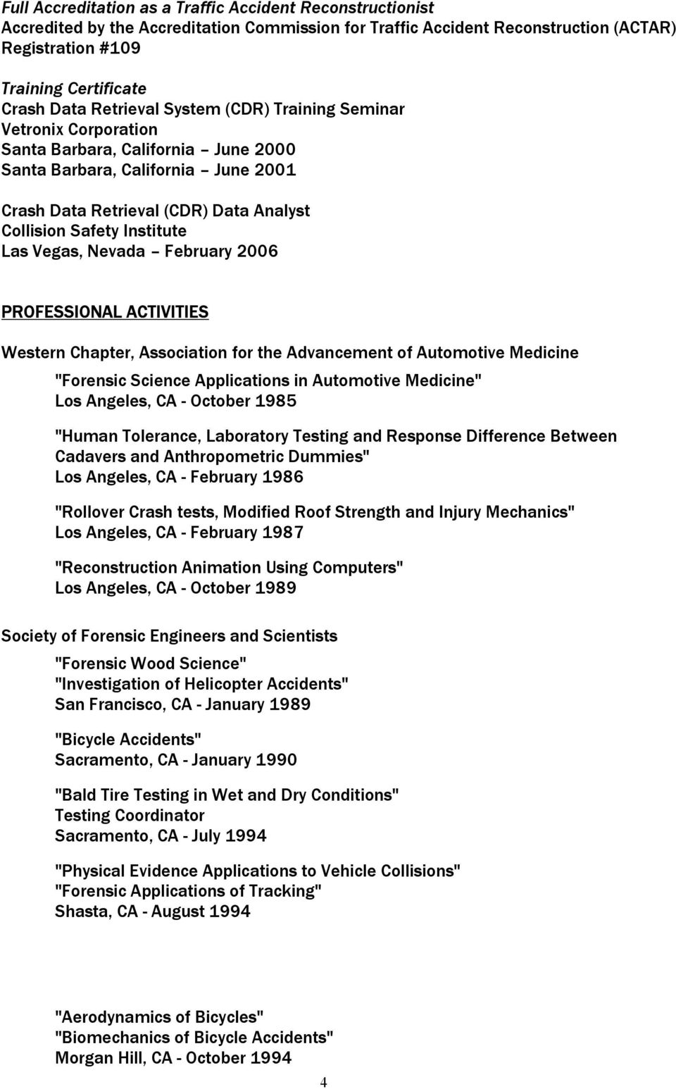 "Las Vegas, Nevada February 2006 PROFESSIONAL ACTIVITIES Western Chapter, Association for the Advancement of Automotive Medicine ""Forensic Science Applications in Automotive Medicine"" Los Angeles, CA"
