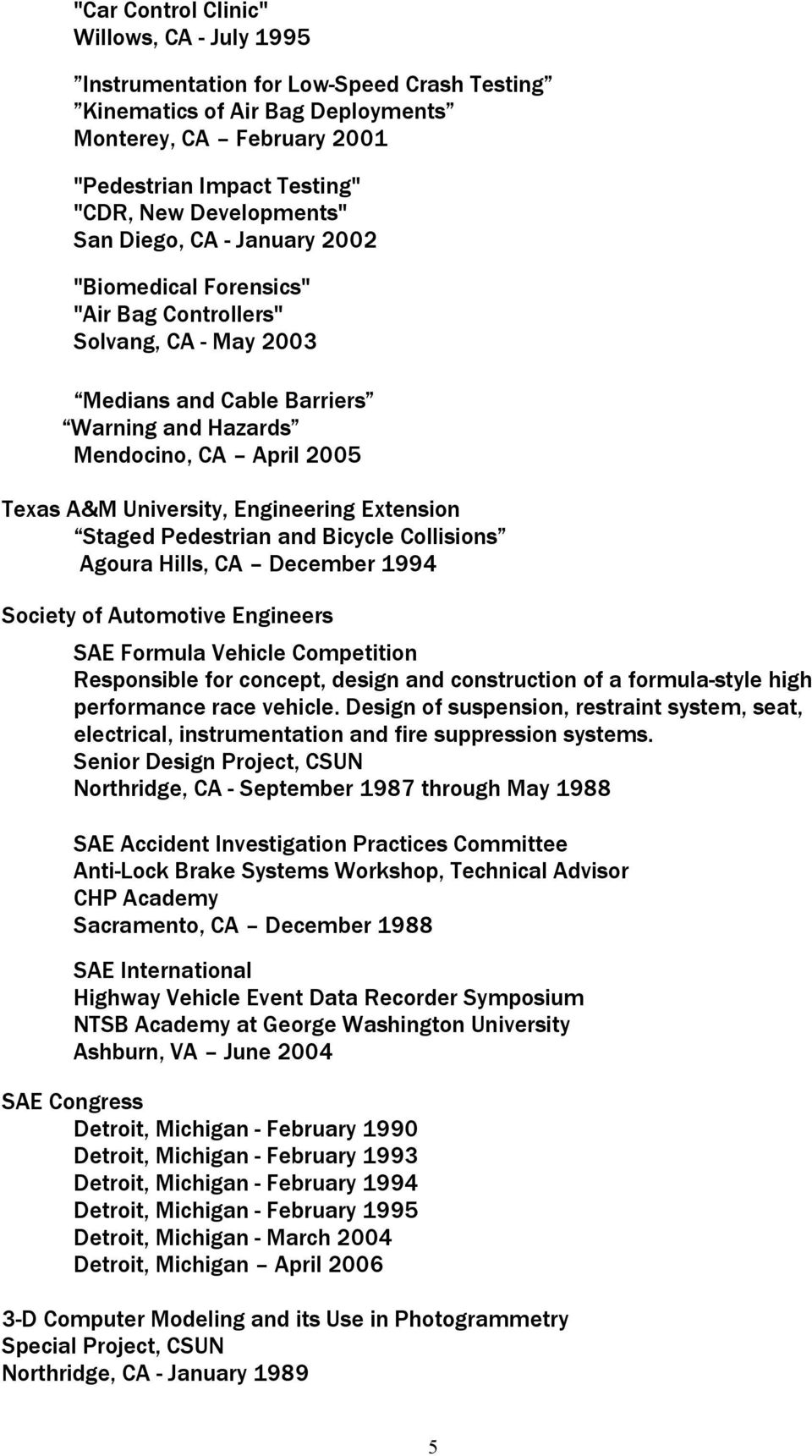University, Engineering Extension Staged Pedestrian and Bicycle Collisions Agoura Hills, CA December 1994 Society of Automotive Engineers SAE Formula Vehicle Competition Responsible for concept,