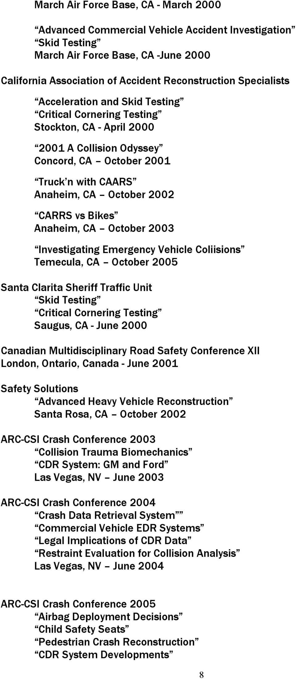 Anaheim, CA October 2003 Investigating Emergency Vehicle Coliisions Temecula, CA October 2005 Santa Clarita Sheriff Traffic Unit Skid Testing Critical Cornering Testing Saugus, CA - June 2000