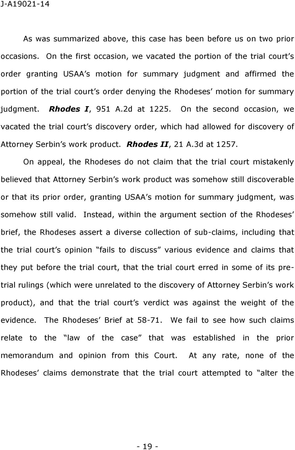 for summary judgment. Rhodes I, 951 A.2d at 1225. On the second occasion, we vacated the trial court s discovery order, which had allowed for discovery of Attorney Serbin s work product.