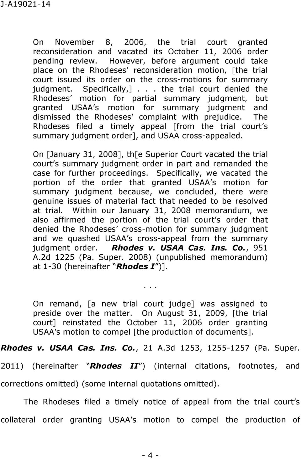 .. the trial court denied the Rhodeses motion for partial summary judgment, but granted USAA s motion for summary judgment and dismissed the Rhodeses complaint with prejudice.