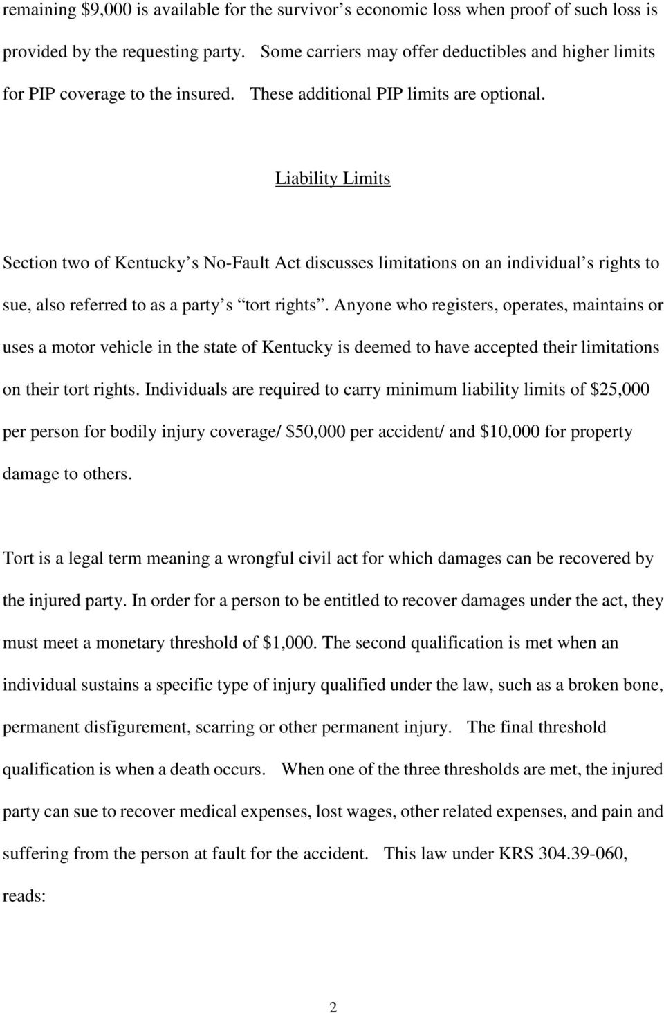 Liability Limits Section two of Kentucky s No-Fault Act discusses limitations on an individual s rights to sue, also referred to as a party s tort rights.