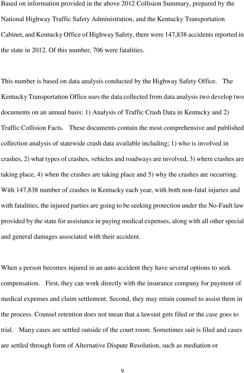 The Kentucky Transportation Office uses the data collected from data analysis two develop two documents on an annual basis: 1) Analysis of Traffic Crash Data in Kentucky and 2) Traffic Collision