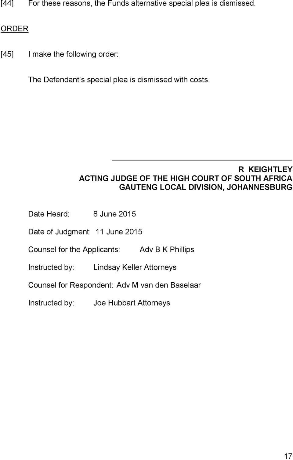 R KEIGHTLEY ACTING JUDGE OF THE HIGH COURT OF SOUTH AFRICA GAUTENG LOCAL DIVISION, JOHANNESBURG Date Heard: 8 June 2015