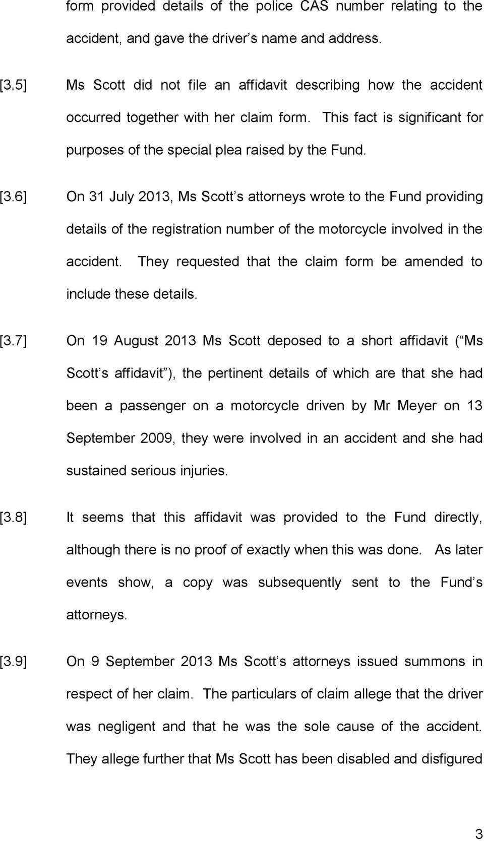 6] On 31 July 2013, Ms Scott s attorneys wrote to the Fund providing details of the registration number of the motorcycle involved in the accident.