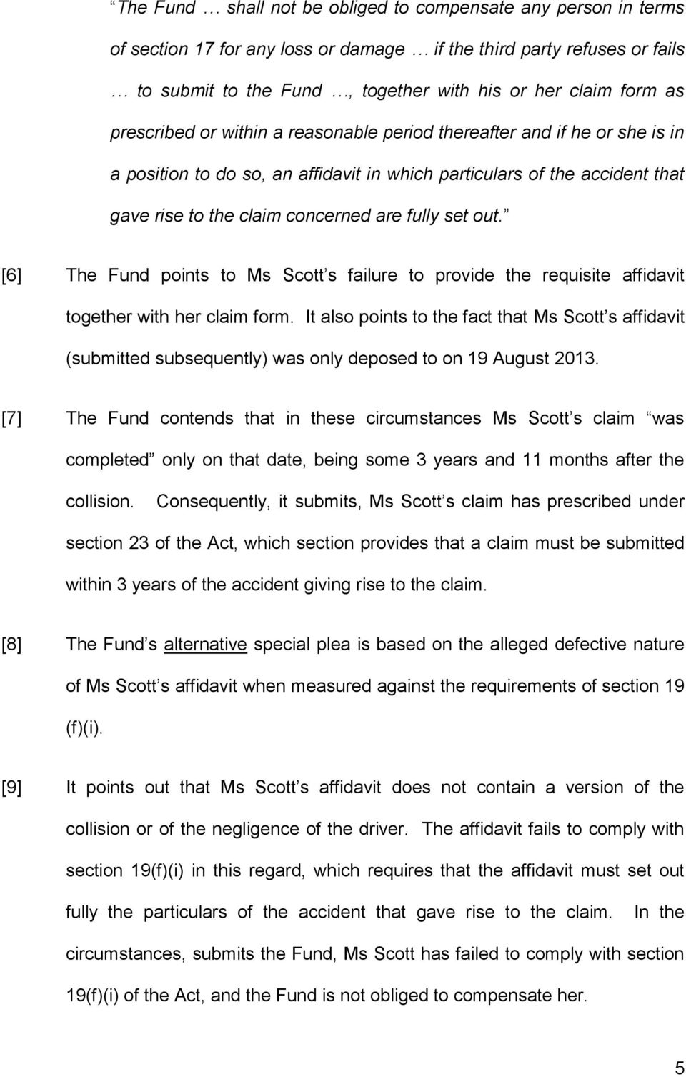 out. [6] The Fund points to Ms Scott s failure to provide the requisite affidavit together with her claim form.