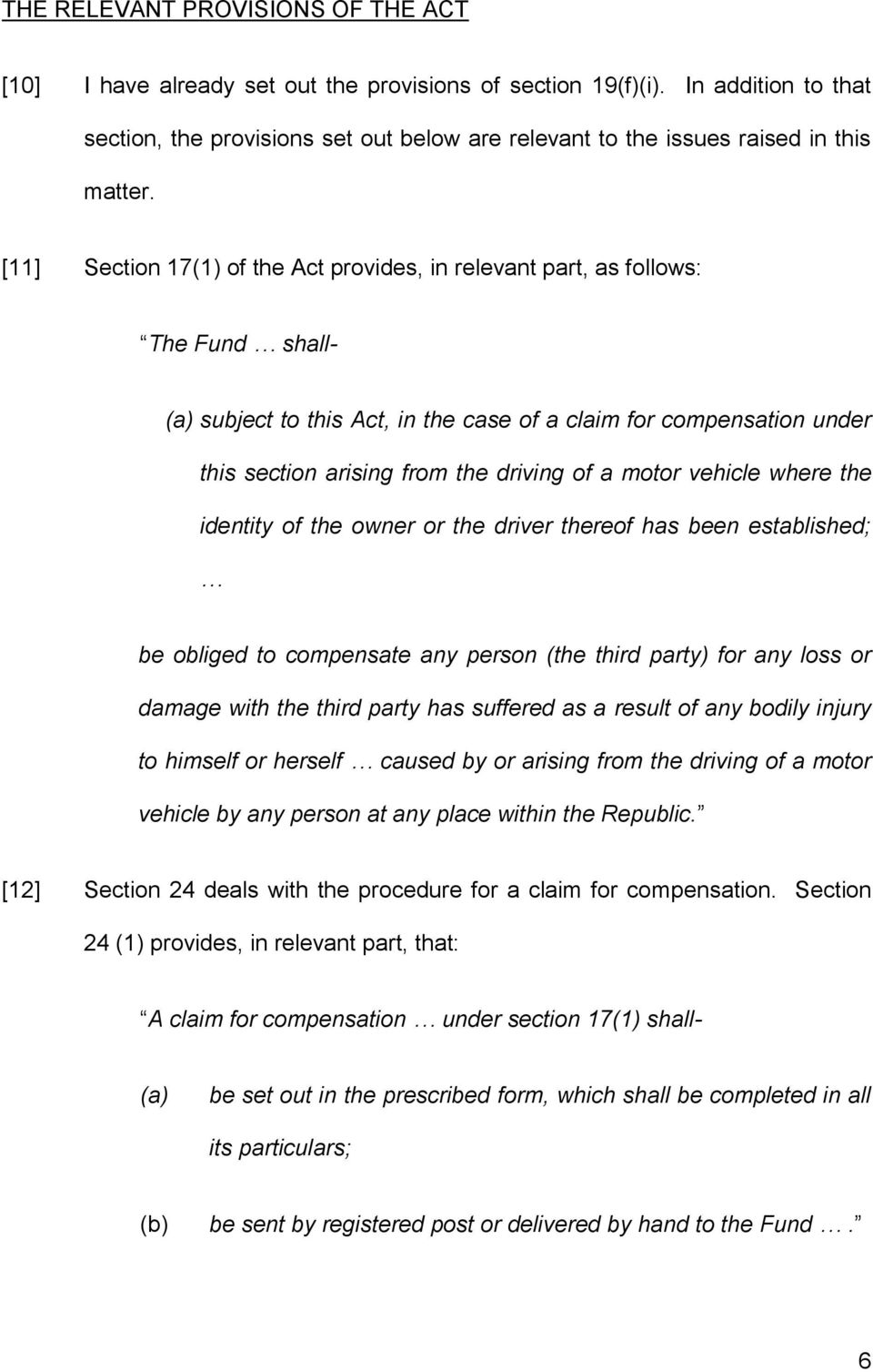 [11] Section 17(1) of the Act provides, in relevant part, as follows: The Fund shall- (a) subject to this Act, in the case of a claim for compensation under this section arising from the driving of a