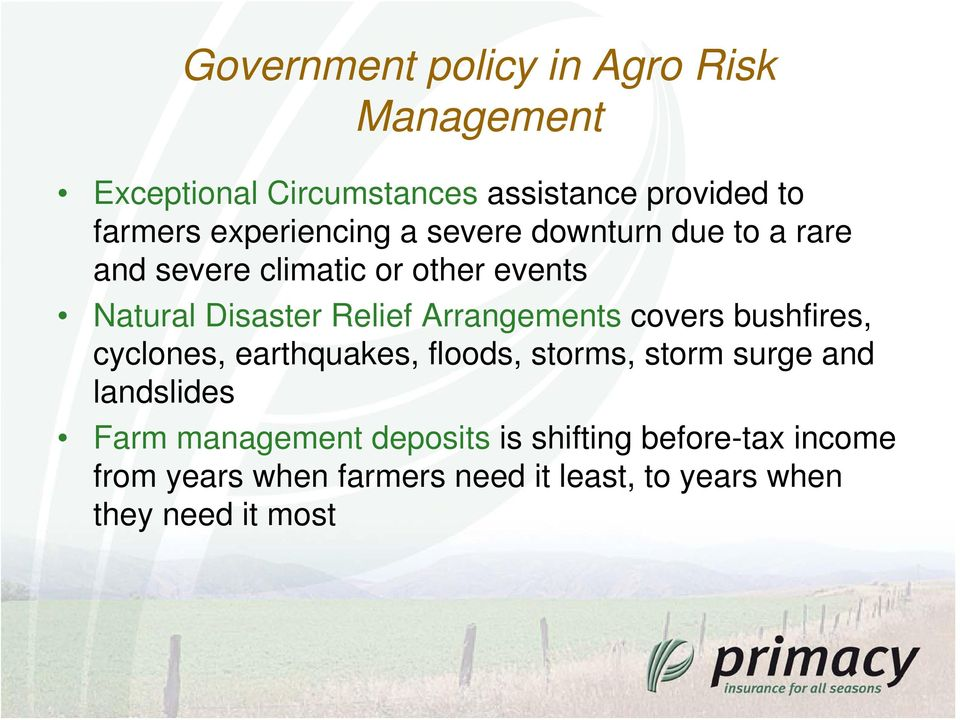 Arrangements covers bushfires, cyclones, earthquakes, floods, storms, storm surge and landslides Farm