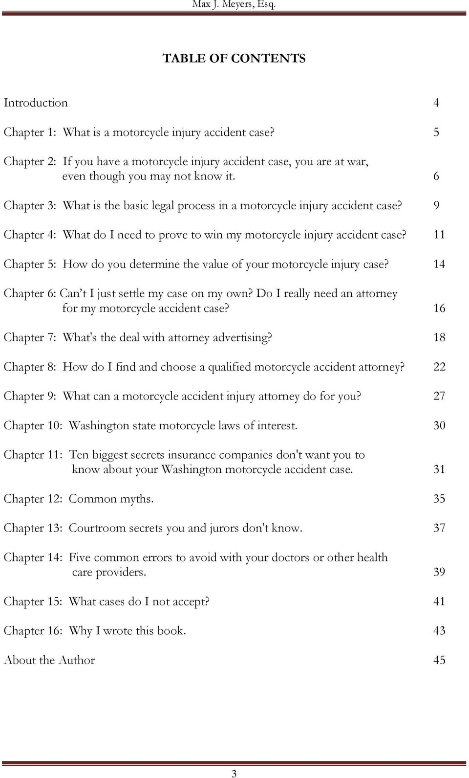 11 Chapter 5: How do you determine the value of your motorcycle injury case? 14 Chapter 6: Can t I just settle my case on my own? Do I really need an attorney for my motorcycle accident case?