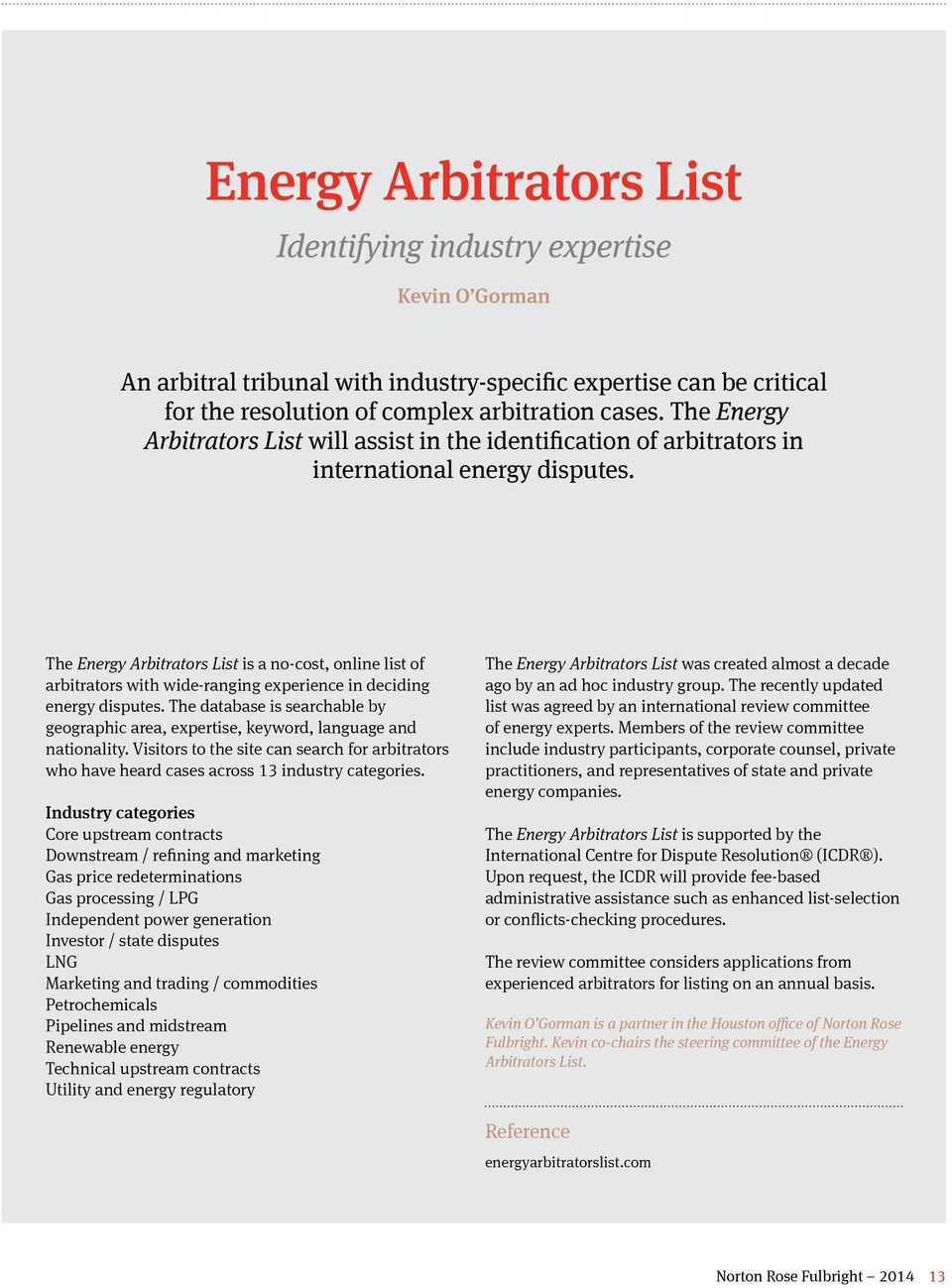 The Energy Arbitrators List is a no-cost, online list of arbitrators with wide-ranging experience in deciding energy disputes.