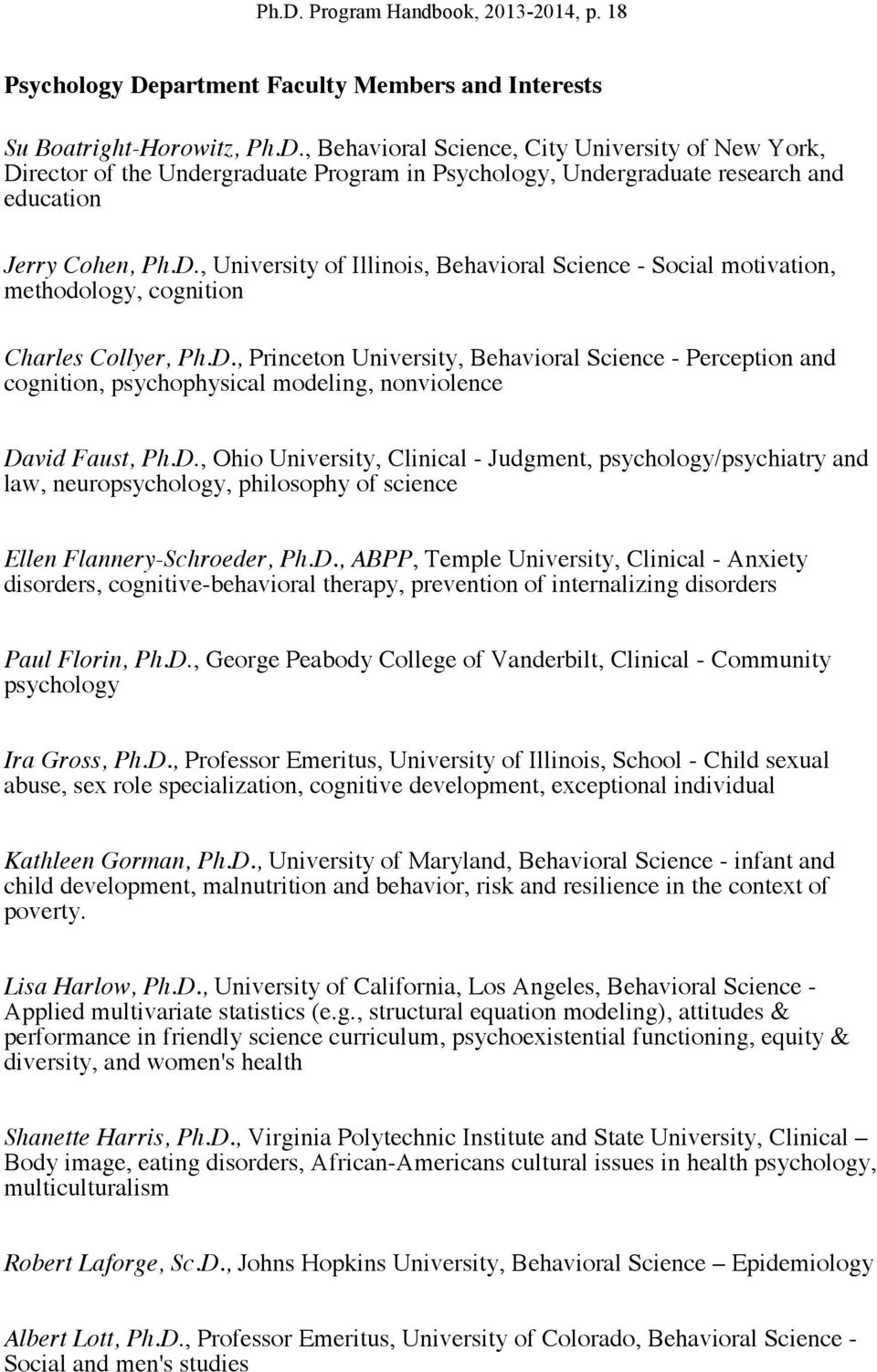 D., Ohio University, Clinical - Judgment, psychology/psychiatry and law, neuropsychology, philosophy of science Ellen Flannery-Schroeder, Ph.D., ABPP, Temple University, Clinical - Anxiety disorders, cognitive-behavioral therapy, prevention of internalizing disorders Paul Florin, Ph.