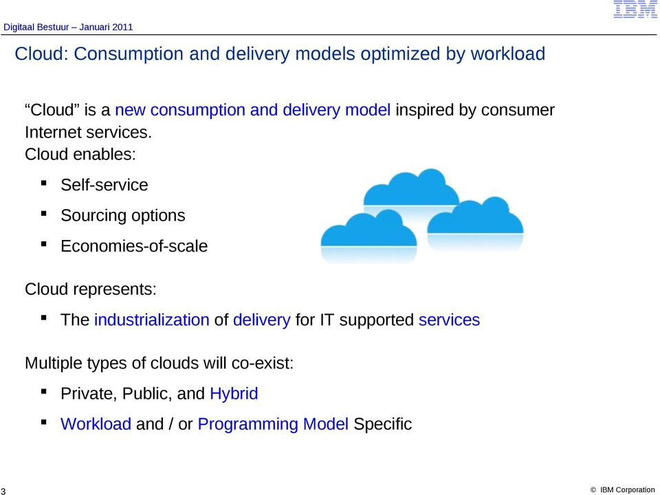 Cloud enables: Self-service Sourcing options Economies-of-scale Cloud represents: The