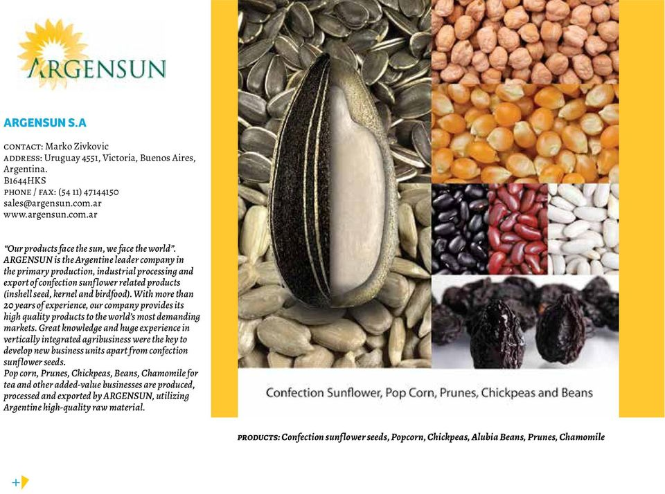 ARGENSUN is the Argentine leader company in the primary production, industrial processing and export of confection sunf lower related products (inshell seed, kernel and birdfood).