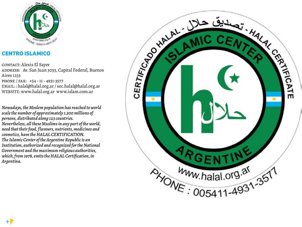 Nevertheless, all these Muslims in any part of the world, need that their food, f lavours, nutrients, medicines and cosmetics, have the HALAL CERTIFICATION.